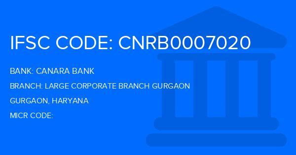 Canara Bank Large Corporate Branch Gurgaon Branch IFSC Code