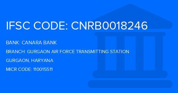 Canara Bank Gurgaon Air Force Transmitting Station Branch IFSC Code